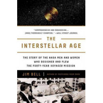 The Interstellar Age: Inside the Forty-Year Voyager Mission by Jim Bell, 9781101983898