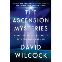 The Ascension Mysteries: Revealing the Cosmic Battle Between Good and Evil by David Wilcock, 9781101984079