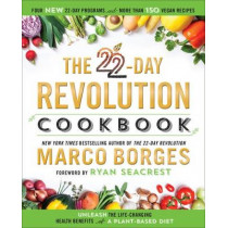 The 22-day Revolution Cookbook: The Ultimate Resource for Unleashing the Life-Changing Health Benefits of a Plant-Based Diet by Marco Borges, 9781101989586
