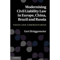 Modernising Civil Liability Law in Europe, China, Brazil and Russia: Texts and Commentaries by Gert Bruggemeier, 9781107007796