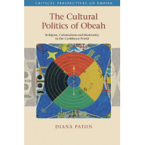 The Cultural Politics of Obeah: Religion, Colonialism and Modernity in the Caribbean World by Diana Paton, 9781107025653