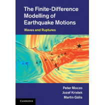 The Finite-Difference Modelling of Earthquake Motions: Waves and Ruptures by Peter Moczo, 9781107028814