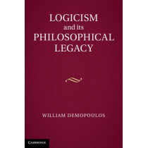 Logicism and its Philosophical Legacy by William Demopoulos, 9781107029804
