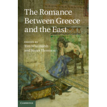 The Romance between Greece and the East by Tim Whitmarsh, 9781107038240