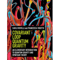Covariant Loop Quantum Gravity: An Elementary Introduction to Quantum Gravity and Spinfoam Theory by Carlo Rovelli, 9781107069626