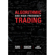 Algorithmic and High-Frequency Trading by Alvaro Cartea, 9781107091146