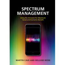Spectrum Management: Using the Airwaves for Maximum Social and Economic Benefit by Martin Cave, 9781107094222