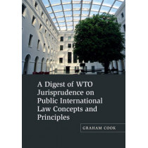 A Digest of WTO Jurisprudence on Public International Law Concepts and Principles by Graham Cook, 9781107102767