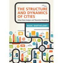 The Structure and Dynamics of Cities: Urban Data Analysis and Theoretical Modeling by Marc Barthelemy, 9781107109179