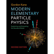 Modern Elementary Particle Physics: Explaining and Extending the Standard Model by Gordon Kane, 9781107165083