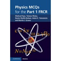 Physics MCQs for the Part 1 FRCR by Shahzad Ilyas, 9781107400993