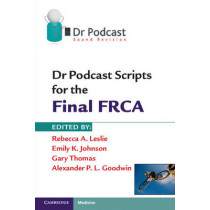 Dr Podcast Scripts for the Final FRCA by Rebecca A. Leslie, 9781107401006