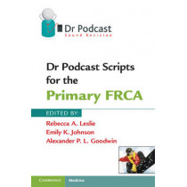Dr Podcast Scripts for the Primary FRCA by Rebecca A. Leslie, 9781107401013