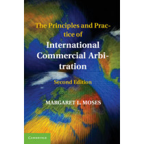 The Principles and Practice of International Commercial Arbitration by Margaret L. Moses, 9781107401334