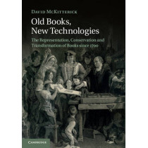 Old Books, New Technologies: The Representation, Conservation and Transformation of Books since 1700 by David McKitterick, 9781107470392