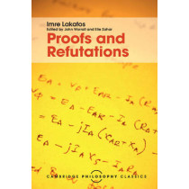 Proofs and Refutations: The Logic of Mathematical Discovery by Imre Lakatos, 9781107534056