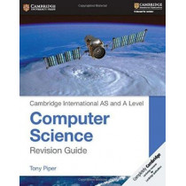 Cambridge International AS and A Level Computer Science Revision Guide by Tony Piper, 9781107547544