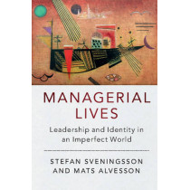 Managerial Lives: Leadership and Identity in an Imperfect World by Stefan Sveningsson, 9781107551756