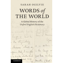 Words of the World: A Global History of the Oxford English Dictionary by Sarah Ogilvie, 9781107605695