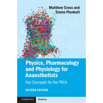 Physics, Pharmacology and Physiology for Anaesthetists: Key Concepts for the FRCA by Matthew E. Cross, 9781107615885