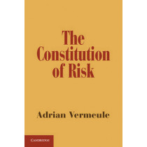 The Constitution of Risk by Adrian Vermeule, 9781107618978