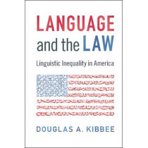 Language and the Law: Linguistic Inequality in America by Douglas A. Kibbee, 9781107623118