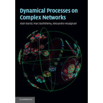 Dynamical Processes on Complex Networks by Alessandro Vespignani, 9781107626256