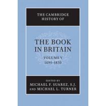 The Cambridge History of the Book in Britain: Volume 5, 1695-1830 by Michael Felix Suarez, 9781107626805
