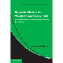 Dynamic Models for Volatility and Heavy Tails: With Applications to Financial and Economic Time Series by Andrew C. Harvey, 9781107630024