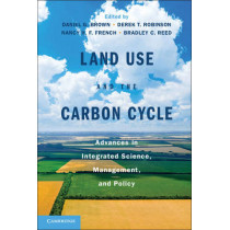 Land Use and the Carbon Cycle: Advances in Integrated Science, Management, and Policy by Daniel G. Brown, 9781107648357