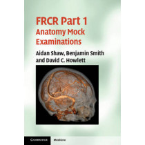 FRCR Part 1 Anatomy Mock Examinations by Aidan Shaw, 9781107648647