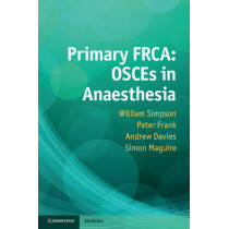 Primary FRCA: OSCEs in Anaesthesia by William Simpson, 9781107652231