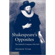 Shakespeare's Opposites: The Admiral's Company 1594-1625 by Andrew Gurr, 9781107669437