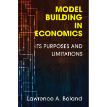 Model Building in Economics: Its Purposes and Limitations by Lawrence A. Boland, 9781107673472