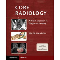Core Radiology: A Visual Approach to Diagnostic Imaging by Jacob Mandell, 9781107679689