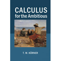 Calculus for the Ambitious by T. W. Korner, 9781107686748