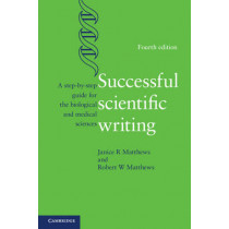 Successful Scientific Writing: A Step-by-Step Guide for the Biological and Medical Sciences by Janice R. Matthews, 9781107691933