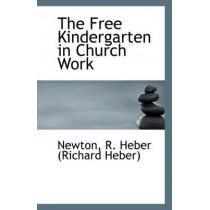 The Free Kindergarten in Church Work by Newton R Heber (Richard Heber), 9781110941582