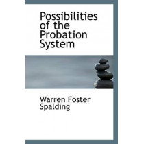 Possibilities of the Probation System by Warren Foster Spalding, 9781110961948