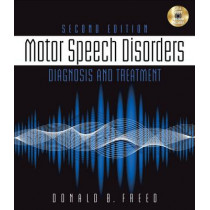Motor Speech Disorders: Diagnosis & Treatment by Donald Freed, 9781111138271