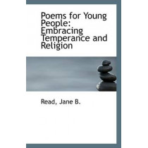 Poems for Young People: Embracing Temperance and Religion by Read Jane B, 9781113259745