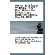 Memorial of Roger Williams. Paper Read Before the Rhode Island Historical Society, May 18, 1860 by Allen Zachariah, 9781113283801