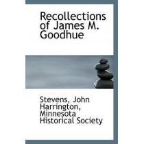 Recollections of James M. Goodhue by Stevens John Harrington, 9781113296474