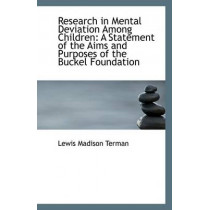 Research in Mental Deviation Among Children: A Statement of the Aims and Purposes of the Buckel Foun by Lewis Madison Terman, 9781113330109