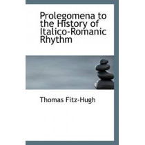 Prolegomena to the History of Italico-Romanic Rhythm by Thomas Fitz-Hugh, 9781113339560