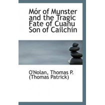 Mor of Munster and the Tragic Fate of Cuanu Son of Cailchin by O'Nolan Thomas P (Thomas Patrick), 9781113351838