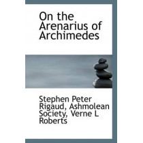 On the Arenarius of Archimedes by Ashmolean Society Verne L Peter Rigaud, 9781113374936