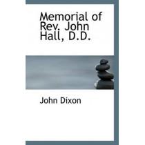 Memorial of REV. John Hall, D.D. by John Dixon, 9781116158588