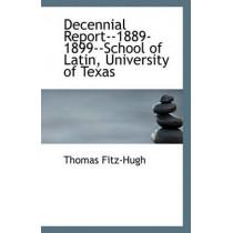 Decennial Report--1889-1899--School of Latin, University of Texas by Thomas Fitz-Hugh, 9781117119045