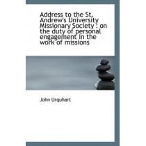 Address to the St. Andrew's University Missionary Society: On the Duty of Personal Engagement in Th by Department of Anaesthesia John Urquhart, 9781117309934